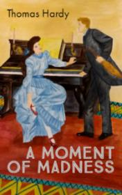 A Moment of Madness by Thomas Hardy
