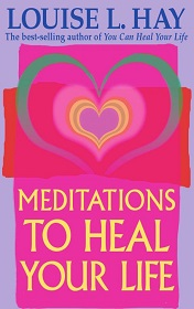 Meditations to Heal Your Life by Louise L. Hay
