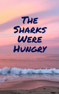 The Sharcks Were Hungry by D. Catrille