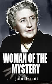 Agatha Christie, Woman of Mystery by John Escott