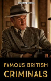 Famous British Criminals by Victoria Spence