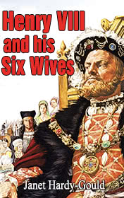 Henry VIII and His Six Wives by Janet Hardy Gould
