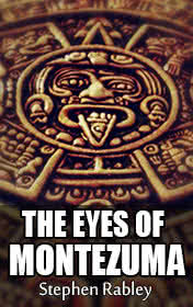 The Eyes of Montezuma by Stephen Rabley