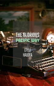 The Glorious Pacific Way by Epeli Hauofa